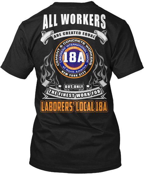 All Workers Are Created Equal Cement & Concrete Workers Laborer's International Union 18a Of North America New York... Black T-Shirt Back