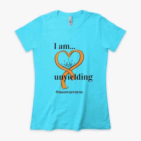 I Am...Unyielding   Ms Awareness Tahiti Blue  T-Shirt Front