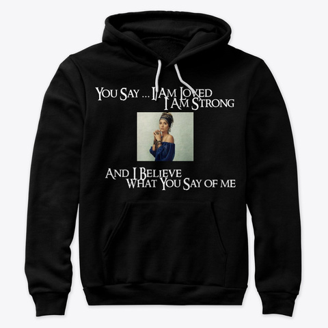 You Say   And I Believe Black Sweatshirt Front
