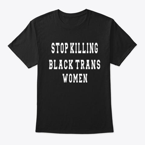 Stop Killing Black Trans Women Shirt Black T-Shirt Front