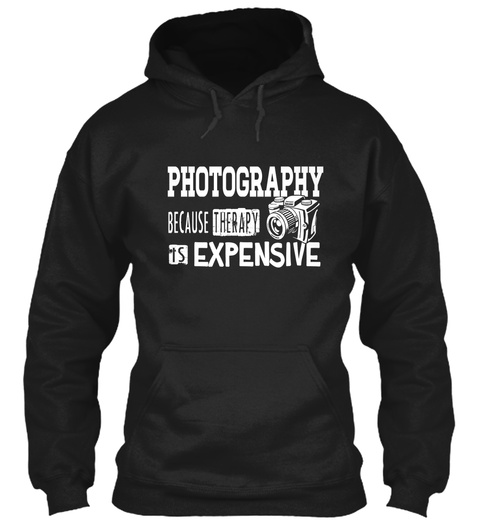 Photography Because Therapy Is Expensive Black Sweatshirt Front