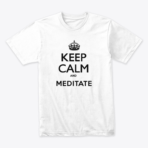 Keep Calm And Meditate  White T-Shirt Front