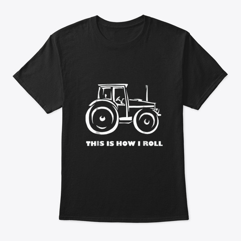 """This Is How I Roll"" Farming / Farmer Tr Black T-Shirt Front"
