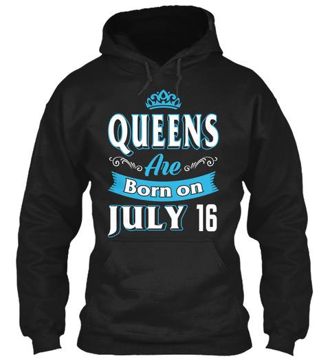 Queens Are Born On July 16 Birthday Black T-Shirt Front