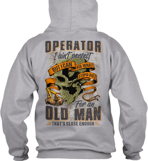 Operator I Ain't Perfect But I Can Fix What Stupid Does For An Old Man That's Close Enough Sport Grey T-Shirt Back