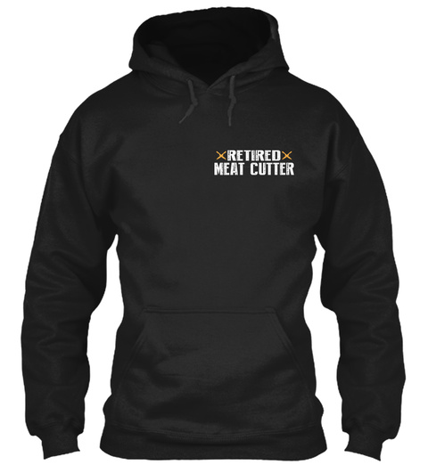 Retired Meat Cutter Black T-Shirt Front