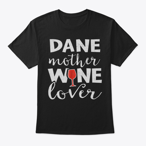 Great Dane Mom Tshirt Wine Gift For Wome Black T-Shirt Front