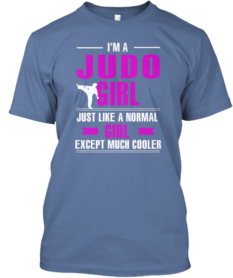 I'm A Judo Girl Just Like A Normal Girl Except Much Cooler Denim Blue T-Shirt Front
