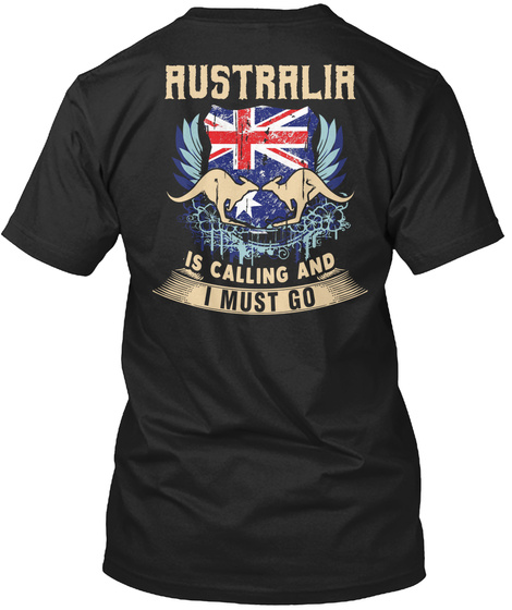 Australia Is Calling And I Must Go Black T-Shirt Back