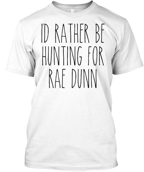 I D Rather Be Rae Dunn Hunting Teespring Campaign