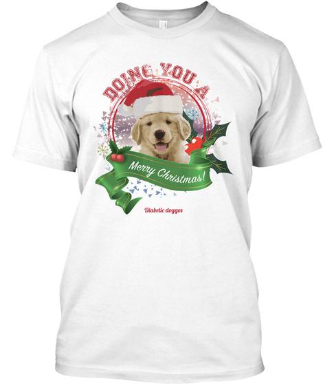 Doing You A Merry Christmas Diabetic Doggos White áo T-Shirt Front