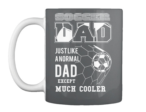 Soccer Dad Just Like A Normal Dad Except Much Cooler Dk Grey T-Shirt Front