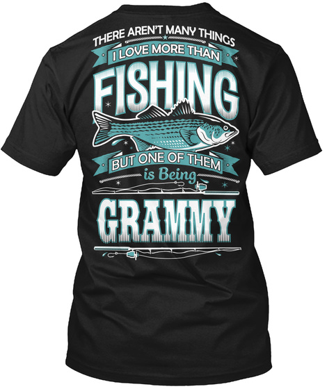 There Aren't Many Things I Love More Than Fishing But One Of Them Is Being Grammy Black T-Shirt Back