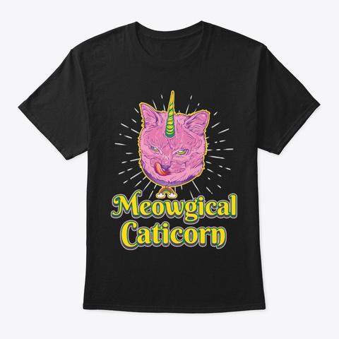 Cat Unicorn Gift Meowgical Caticorn Black T-Shirt Front