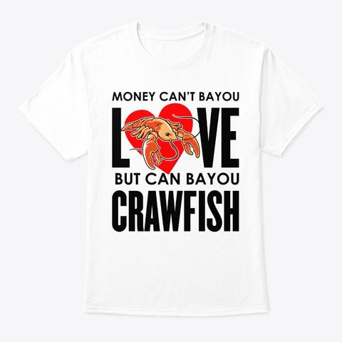 Crawfish Money Cant Bayou Seafood Festiv White T-Shirt Front