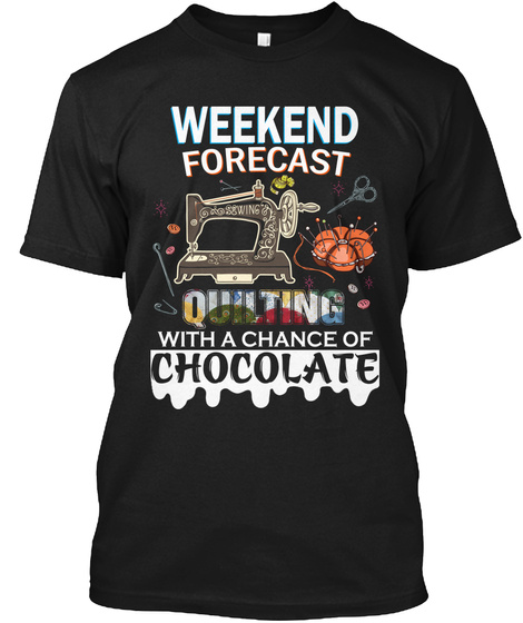Weekend Forecast Quilting With A Chance Of Chocolate Black T-Shirt Front