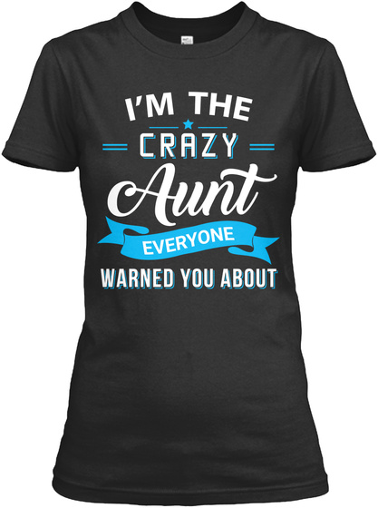 I'm The Crazy Aunt Everyone Warned You About Black T-Shirt Front