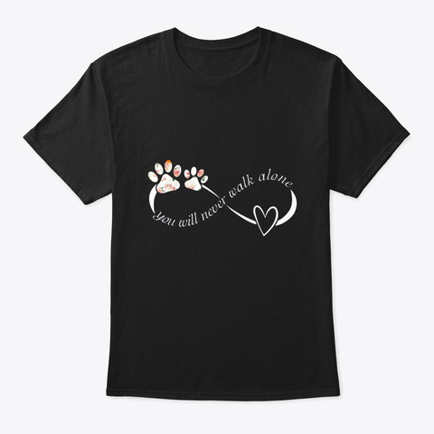 Never Walk Alone Tee Shirt Dog Lover Black T-Shirt Front