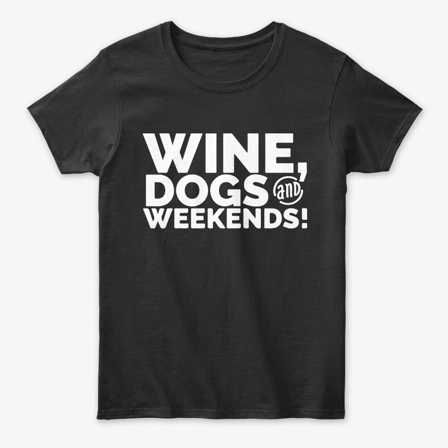 Wine Dogs And Weekends Unisex Tshirt