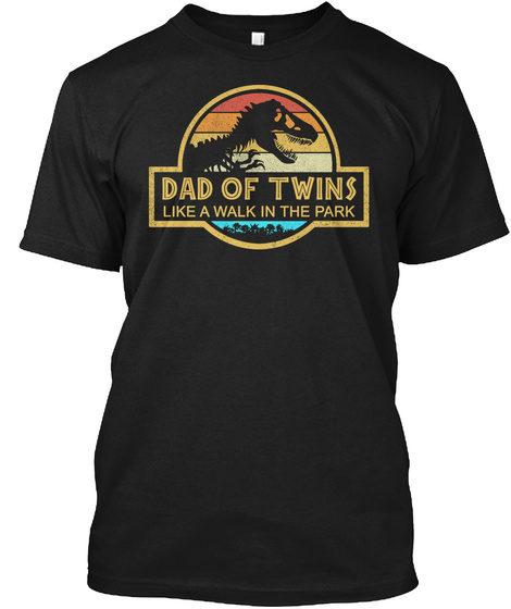 Dad Of Twins Like A Walk In The Park Black T-Shirt Front