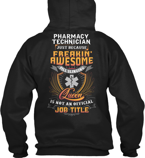 Pharmacy Technician Just Because Freakin Awesome Queen Is Not An Official Job Title Black T-Shirt Back