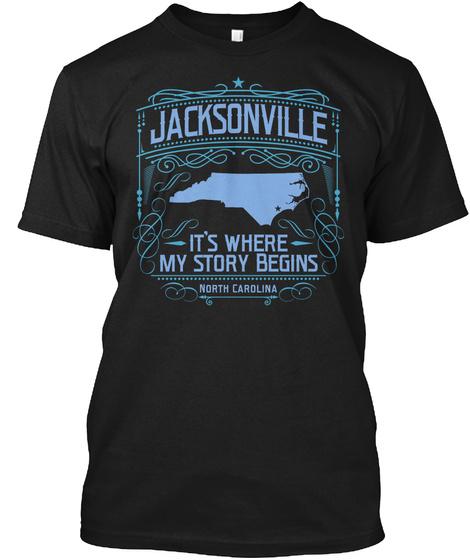 Jacksonville Its Where My Story Begins North Carolina Black T-Shirt Front