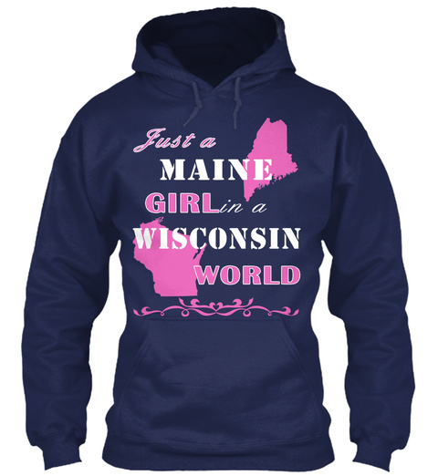 Just A Maine Girl In A Wisconsin World Navy T-Shirt Front