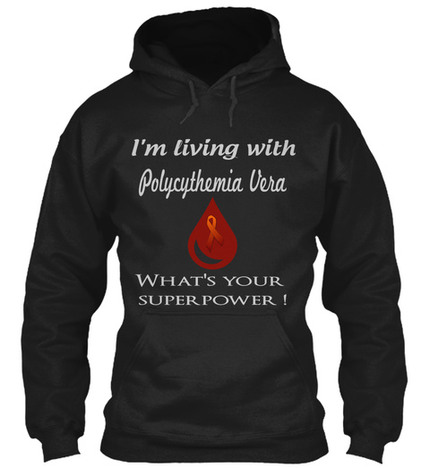 I'm Living With Polycythemia Vera What's Your Superpower! Black T-Shirt Front