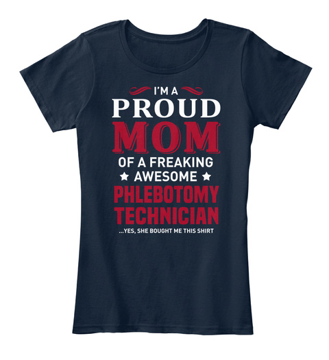 I'm A Proud Mom Of A Freaking Awesome Phlebotomy Technician Yes She Bought Me This Shirt New Navy T-Shirt Front