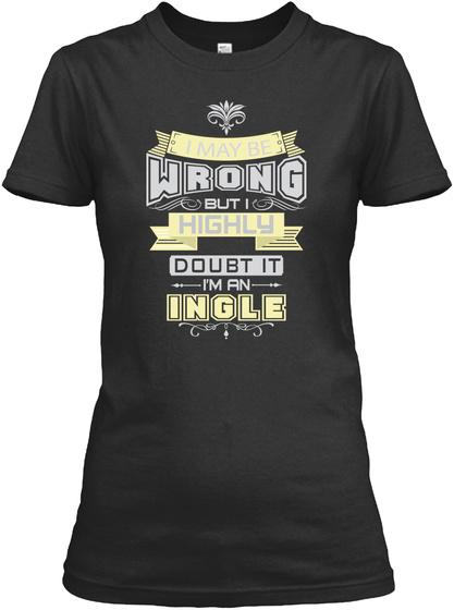 May Be Wrong Ingle T Shirts Black T-Shirt Front