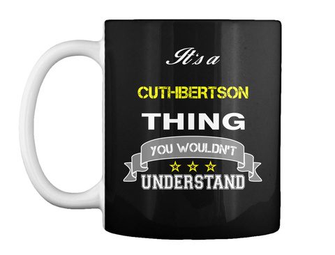 Mug   Cuthbertson It's Thing You Wouldn't Understand !!   , Hoodie, Hoodies, Year, Birthday Black T-Shirt Front