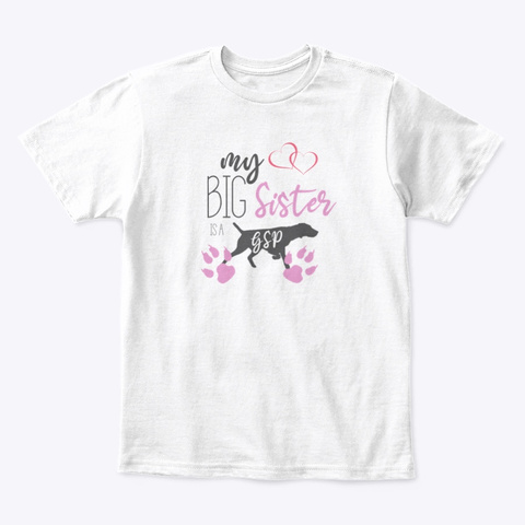 "Children's ""My Big Sister Is A Gsp"" White T-Shirt Front"