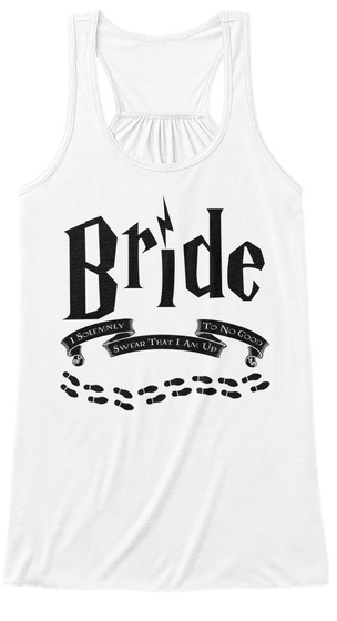 Bride I Solemnly Swear That I Am Up To No Good White T-Shirt Front