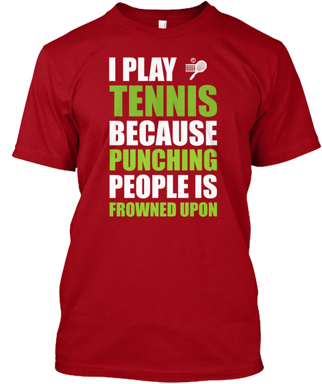 I Play Tennis Because Punching People Is Frowned Upon Deep Red T-Shirt Front