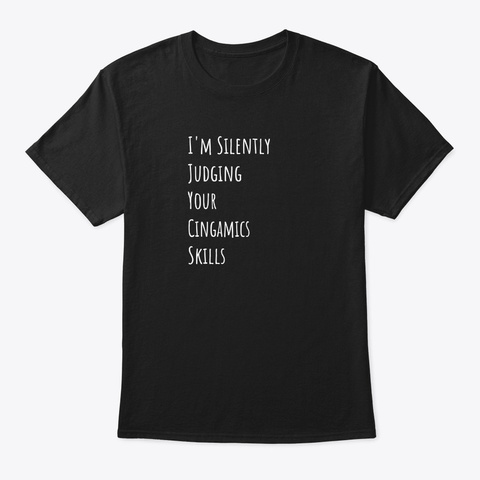 I'm Silently Judging Your Cingamics Skil Black T-Shirt Front