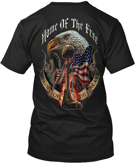 Home Of The Free Because Of The Brave Black T-Shirt Back