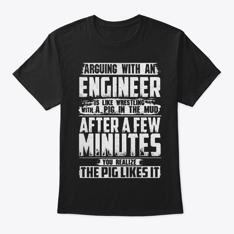 Arguing With An Engineer Black T-Shirt Front