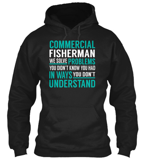 Commercial Fisherman   We Solve Problems Black T-Shirt Front