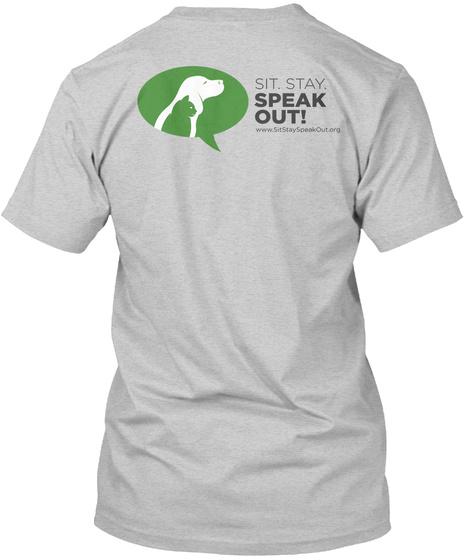 Sit Stay Speak Out Www.Sitstayspeakout.Org Light Steel T-Shirt Back