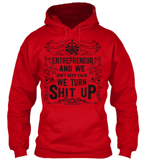 Entrepreneur And We Dont Keep Calm We Turn Shit Up Red T-Shirt Front