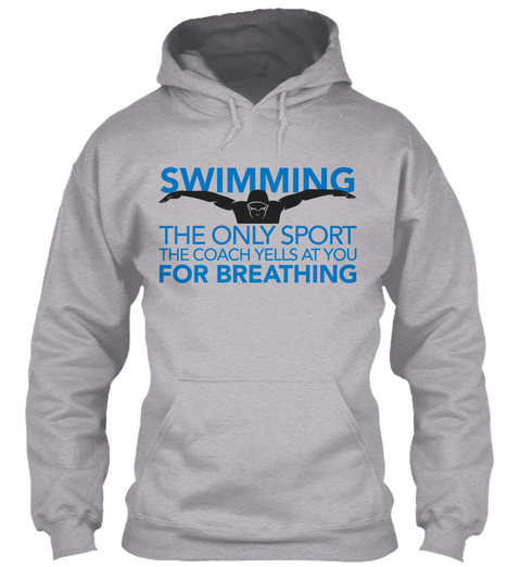 Swimming The Only Sport The Coach Yells At You For Breathing  Sport Grey T-Shirt Front