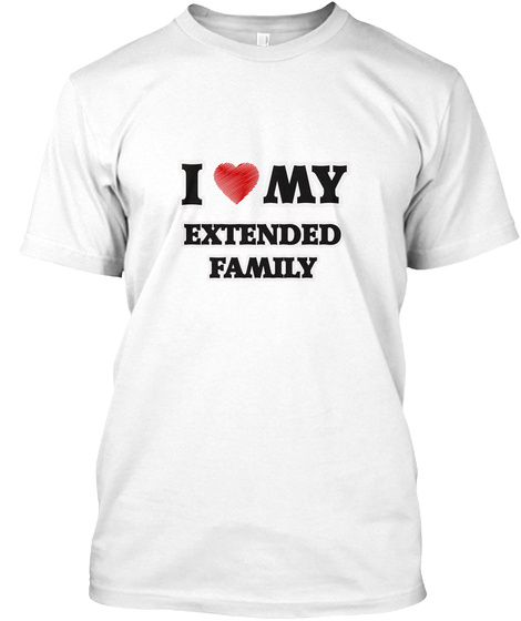 I Love My Extended Family White T-Shirt Front
