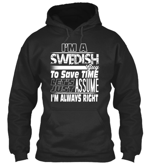 I'm A Swedish Guy To Save Time Let's Just Assume I'm Always Right Jet Black T-Shirt Front
