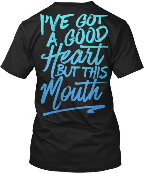 I've Got A Good Heart But This Mouth Black T-Shirt Back