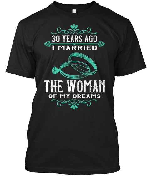 30th 30 Year Wedding Anniversary Gift  Dream Husband Wife Black T-Shirt Front