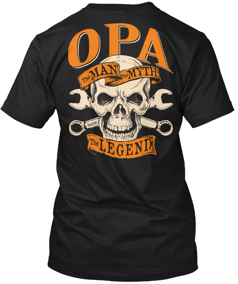 Man Myth Legend Opa The Man The Myth The Legend Black T-Shirt Back