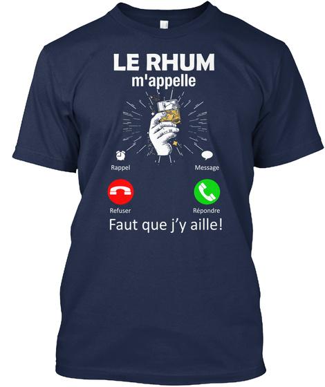 Le Rhum M'appelle Rappel Message Refuser Repondre Faut Que J'y Aille! Navy T-Shirt Front
