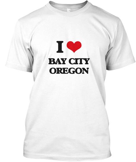 I Love Bay City Oregon White T-Shirt Front