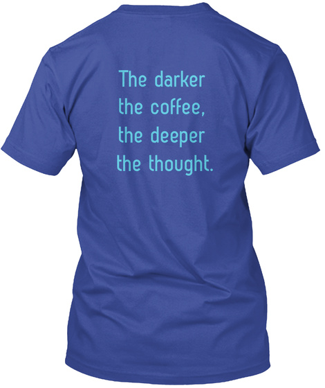 The Darker  The Coffee,  The Deeper  The Thought. Deep Royal T-Shirt Back