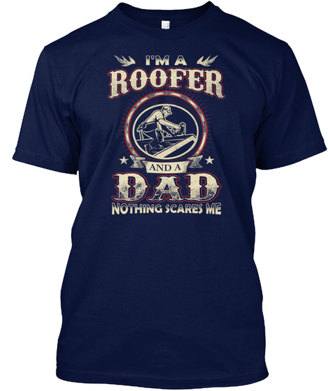I'm A Roofer And A Dad Shirts Navy T-Shirt Front